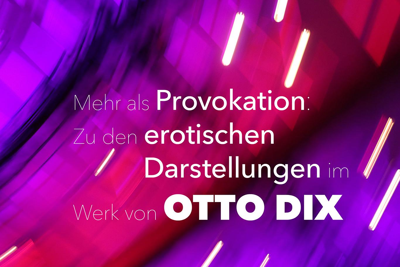 Mehr als Provokation – Zu den erotischen Darstellungen im Werk von Otto Dix